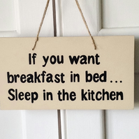If You Want Breakfast In Bed - Wooden Sign