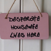 Desperate Housewife Lives Here - Wooden Sign
