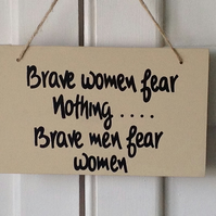 Brave a Women Fear Nothing - Wooden Sign