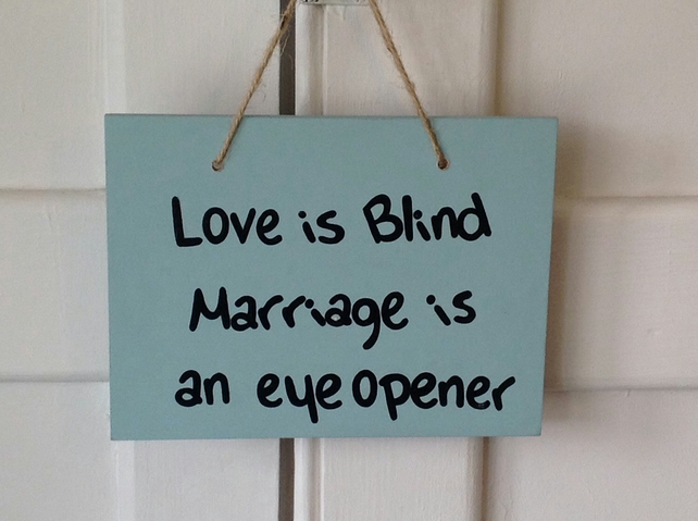 Love Is Blind - Marriage Is An Eye Opener - Wooden Sign