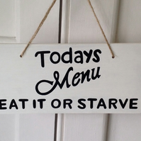 Today's Menu - Eat It Or Starve - Wooden Sign