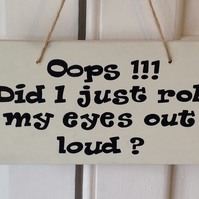 Oops - Roll My Eyes Out Loud ! - Wooden Sign
