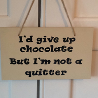 Giving up Chocolate - Wooden Sign