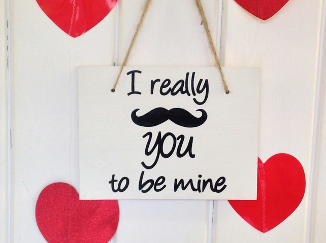 "I Really ""Moustache"" You To Be Mine, Humorous Valentines Day Wooden Sign"