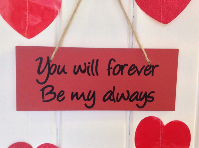 You Will Forever Be My Always - Wooden Sign