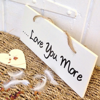 Love You More - Wooden Sign