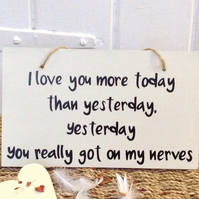I Love You More Today... Humorous Valentines Day Wooden Sign