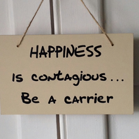 Happiness is Contagious... Be a Carrier - Wooden Sign