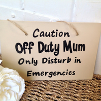 Caution - Off Duty Mum, only disturb in Emergencies - wooden sign