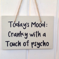 Wooden sign - Today's Mood, Cranky with A Touch of Psycho