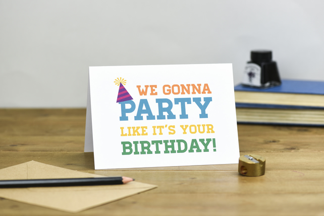 We gonna party like its your birthday colour typography birthday card party hat
