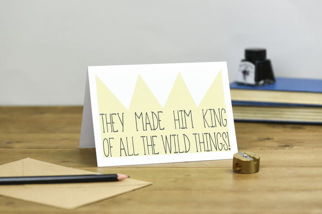 They made him king of the wild things Where the wild things are fathers day card