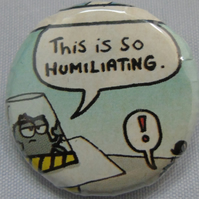 Comics Badge - This is so humiliating