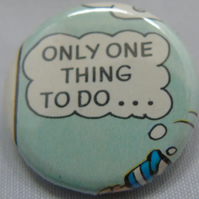 Comics Badge - Only One Thing To Do...