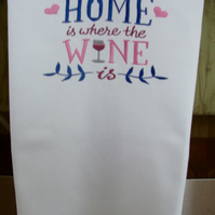 Embroidered Tea towel, Home is where the Wine is, Gift for Wine lover