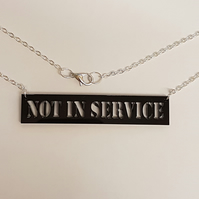 Not in Service sign Necklace - Black Acrylic
