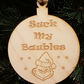 Birch Christmas Xmas Bauble Suck my Baubles - Laser cut wooden shape