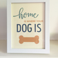 Dog Quote Framed Picture - House is not a home