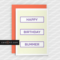 Rude Birthday Card - HAPPY BIRTHDAY BUMMER - Funny Birthday Cards - Offensive