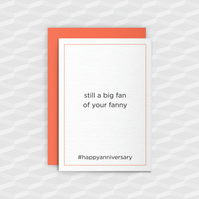 Rude Anniversary Card - Still a Big Fan - Funny Greeting Card - Offensive