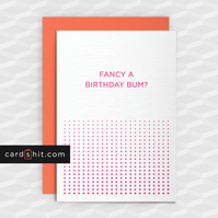 Rude Birthday Card - FANCY A BIRTHDAY BUM? - Funny Greeting Cards  - Offensive