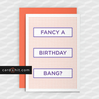 Rude Birthday Card - FANCY A BIRTHDAY BANG ? - Funny Greeting Cards  - Offensive