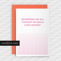 Rude Break-Up Card - HE WAS A C-NT ANYWAY - Funny Greeting Cards  - Offensive