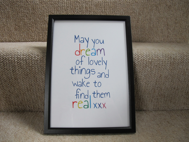 May you dream of lovely things and wake to find them real - A4 Print
