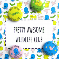 Pretty Awesome Wildlife Club - set of four button badges