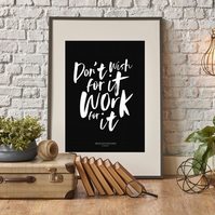 Don't wish for it, work for it' A4 Print