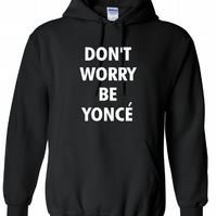 DONT WORRY BE YONCE ,  ,Hoodie,80% Cotton,20% polyester Men's, Wome