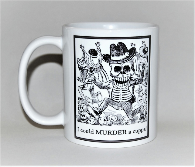 I could MURDER a cuppa! funny mug inspired by Jose Posada