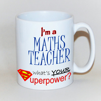 Teacher mug Maths Teacher gift  mug for Teacher What's your SUPERPOWER?
