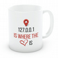 127 0 0 1 Home Is where The Heart Is Mug Cup