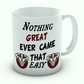 Nothing Great Ever Came So Easy Mug