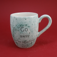 go away i am reading mug handmade Tea mug coffee mug Food safe Lead free glaze
