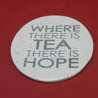 "Coaster Stoneware "" where there is tea there is hope"""