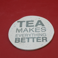 "Coaster Stoneware "" Tea makes everything better """