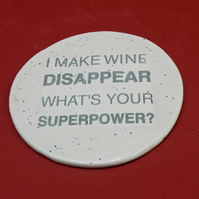 "Stoneware Coaster "" I make wine disappear whats your superpower ? """