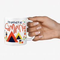 Coffee Mug, I'd Rather Be Camping, Tea Mug, Camping Mug,