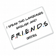 I Speak Two Languages - Friends Inspired - Fridge Magnet
