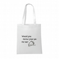 Would You Throw Your Pie For Me?- OITNB Inspired Tote Bag