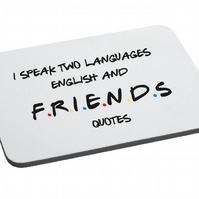 Friend Inspired- I Speak Two Languages English And Friends Quotes- Mouse Mat