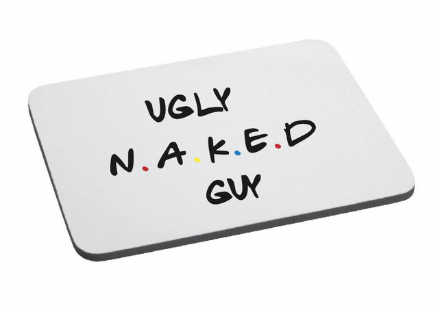 Friend Inspired- Ugly Naked Guy- Mouse Mat- Fun - Folksy-6462
