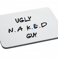 Friend Inspired- Ugly Naked Guy- Mouse Mat- Funny- Friends Quotes