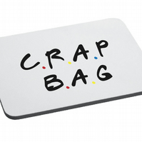 Friend Inspired-Crap Bag- Mouse Mat- Funny- Friends Quotes