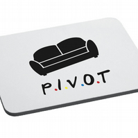 Friend Inspired-Pivot - Mouse Mat- Funny- Friends Quotes