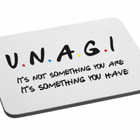 Friend Inspired-Unagi - Mouse Mat- Funny- Friends Quotes