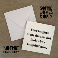 They Laughed At My Dreams - Greetings Card by Sophie Loves Rory