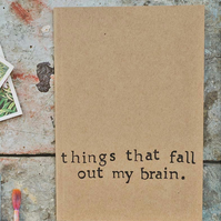 Things That Fall Out My Brain - Small A6 Notebook - Lined